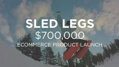 Sled Legs: $700k Product Launch
