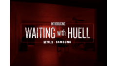 Netflix X Samsung: Waiting with Huell